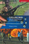Fuelling War: Natural Resources and Armed Conflicts - Philippe Le Billon