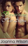 Bewitching Her Alpha - Joanna Wilson