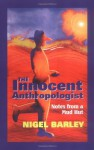 The Innocent Anthropologist : Notes from a Mud Hut - Nigel Barley