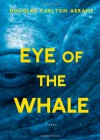 Eye of the Whale: A Novel - Douglas Carlton Abrams