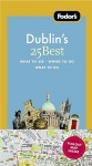 Fodor's Dublin's 25 Best, 6th Edition - Fodor's Travel Publications Inc., Fodor's Travel Publications Inc.