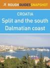Split and the south Dalmatian coast Rough Guides Snapshot Croatia (includes Trogir, the Cetina gorge, the Makarska Riviera, Mount Biokovo and the Neretva delta) - Jonathan Bousfield