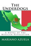 The Underdogs: A Novel of the Mexican Revolution - Mariano Azuela