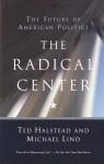 The Radical Center: The Future of American Politics - Ted Halstead, Michael Lind