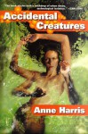 Accidental Creatures - Anne Harris