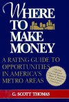Where to Make Money - G. Scott Thomas