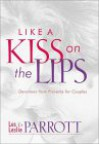 Like a Kiss on the Lips: Proverbs for Couples - Les Parrott III, Leslie Parrott