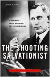 The Shooting Salvationist: J. Frank Norris and the Murder Trial that Captivated America - David R. Stokes, Bob Schieffer