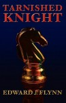 Tarnished Knight - Edward J. Flynn