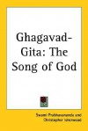 Ghagavad-Gita: The Song of God - Swami Prabhavananda, Christopher Isherwood
