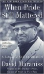 When Pride Still Mattered: A Life Of Vince Lombardi - David Maraniss