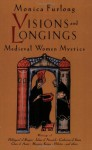 Visions and Longings: Medieval Women Mystics - Monica Furlong