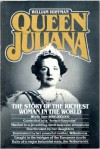 Queen Juliana: The Story of the Richest Woman in the World - William Hoffman