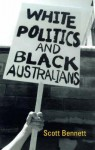 White Politics And Black Australians - Scott Bennett