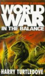 Worldwar: In The Balance - Harry Turtledove