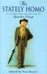 The Stately Homo: A Celebration of the Life of Quentin Crisp - Paul Bailey