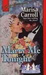 Marry Me Tonight - Marisa Carroll
