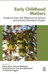 Early Childhood Matters: Evidence from the Effective Pre-School and Primary Education Project - Kathy Sylva, Iram Siraj-Blatchford, Pam Sammons, Brenda Taggart, University Of L Edward Melhuish
