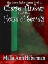 Chase Tinker and the House of Secrets - Malia Ann Haberman
