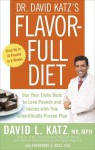 Dr. David Katz's Flavor-Full Diet: Use Your Tastebuds to Lose Pounds and Inches with this Scientifically Proven Plan - David L. Katz, Catherine S. Katz