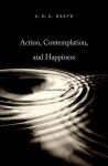 Action, Contemplation, and Happiness: An Essay on Aristotle - C.D.C. Reeve