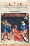 The Goodman of Paris (Le Menagier de Paris): A Treatise on Moral and Domestic Economy by a Citizen of Paris, C.1393 - Eileen Power