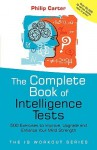 The Complete Book of Intelligence Tests: 500 Exercises to Improve, Upgrade and Enhance Your Mind Strength (The IQ Workout Series) - Philip J. Carter