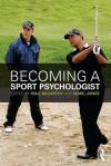 Becoming a Sport Psychologist - Paul McCarthy, Marc Jones