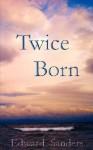 Twice Born - Ed Sanders