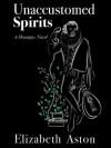 Unaccustomed Spirits (The Mountjoys) - Elizabeth Aston