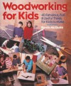 Woodworking For Kids: 40 Fabulous, Fun & Useful Things for Kids to Make - Kevin McGuire