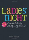 Ladies' Night: 75 Excuses to Party with Your Girlfriends - Penny Warner