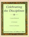 "Celebrating the Disciplines: A Journal Workbook to Accompany ""Celebration of Discipline"" - Richard J. Foster, Kathryn A. Yanni"