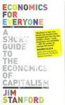 Economics for Everyone: A Short Guide to the Economics of Capitalism - Jim Stanford, Tony Biddle