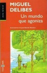 Un mundo que agoniza - Miguel Delibes
