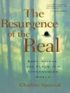 The Resurgence of the Real: Body, Nature and Place in a Hypermodern World - Charlene Spretnak