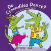 Do Crocodiles Dance? - Laura Purdie Salas, Jeff Yesh