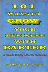 101 Ways to Grow Your Business with Barter: A Guide to Thriving in the 90's and Beyond - Kirk Whisler, Jim Sullivan