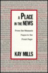 A Place in the News: From the Women's Pages to the Front Page - Kay Mills
