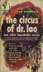 The Circus of Dr. Lao and Other Improbable Stories - Roald Dahl, E.B. White, Nathaniel Hawthorne, James H. Schmitz, Shirley Jackson, Loren Eiseley, Robert M. Coates, Oliver La Farge, Charles Grandison Finney, Nigel Kneale, John S. Sharnik, Ray Bradbury, Henry Kuttner
