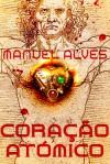Coração Atómico - Manuel Alves