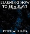 Learning How To Be A Slave (Sci-Fi Erotica) - Peter Williams