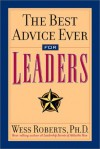 The Best Advice Ever For Leaders - Wess Roberts