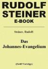 Das Johannes-Evangelium - Eine esoterische Betrachtung in zwölf Vorträgen (German Edition) - Rudolf Steiner