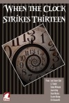 When the Clock Strikes Thirteen - Lois Cloarec Hart, L.T. Smith, Emma Weimann, Joan Arling, Diane Marina, Erzabet Bishop, R.G. Emmanuelle