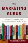 The Marketing Gurus: Lessons from the Best Marketing Books of All Time - The Editors at Soundview Executive Book Summaries, Chris Murray