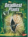 The Deadliest Plants on Earth - Connie Colwell Miller
