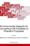 Environmental Aspects of Converting Cw Facilities to Peaceful Purposes: Proceedings of the NATO Advanced Research Workshop on Environmental Aspects of Converting Cw Facilities to Peaceful Purposes and Derivative Technologies in Modeling, Medicine and M... - Raymond McGuire, John Compton