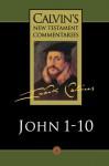 Calvin's Bible Commentaries: Gospel According to St. John 1-10 (Calvin's New Testament Commentaries, Vol. 4) - John Calvin