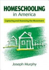 Homeschooling in America: Capturing and Assessing the Movement - Joseph Murphy